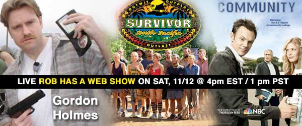 Gordon Holmes talks Survivor South Pacific and NBC's Community on the next edition of Rob Has a Web Show