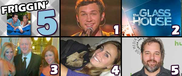 Friggin Five: Phillip Phillips wins on the American Idol Finale, Frequently Asked Questions about Glass House, Bill Clinton poses with Porn Stars, Kim Spralin reveals Animals and the Leaked Memo to the Community Cast