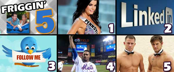 Rob Cesternino and Nicole Cesternino discuss the Friggin 5 including: Sheena Monnin claims that Miss USA is rigged, Linked In gets hacked, Rob debates what to call his twitter followers, Lots of Mets news and Nicole announces her plans to see Channing Tatum in Magic Mike