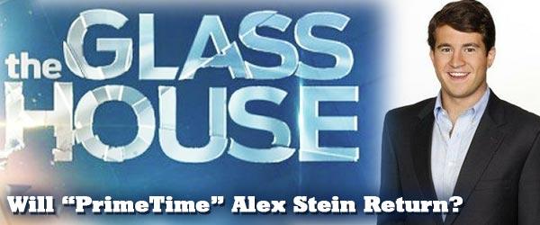 Will Primetime Alex Stein return to the Glass House tonight?