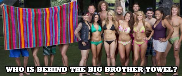Who is hiding behind the Big Brother towel?