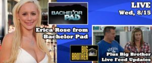 Interview with erica rose from Bachelor Pad and updates from the Big Brother LIve Feeds
