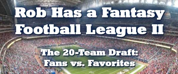 The Rob Has a Podcast 20-Team Fantasy Football Draft