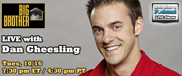 The Rob Has a Podcast interview with Dan Gheesling will be live on Spreecast covering Big Brother 14 and much more