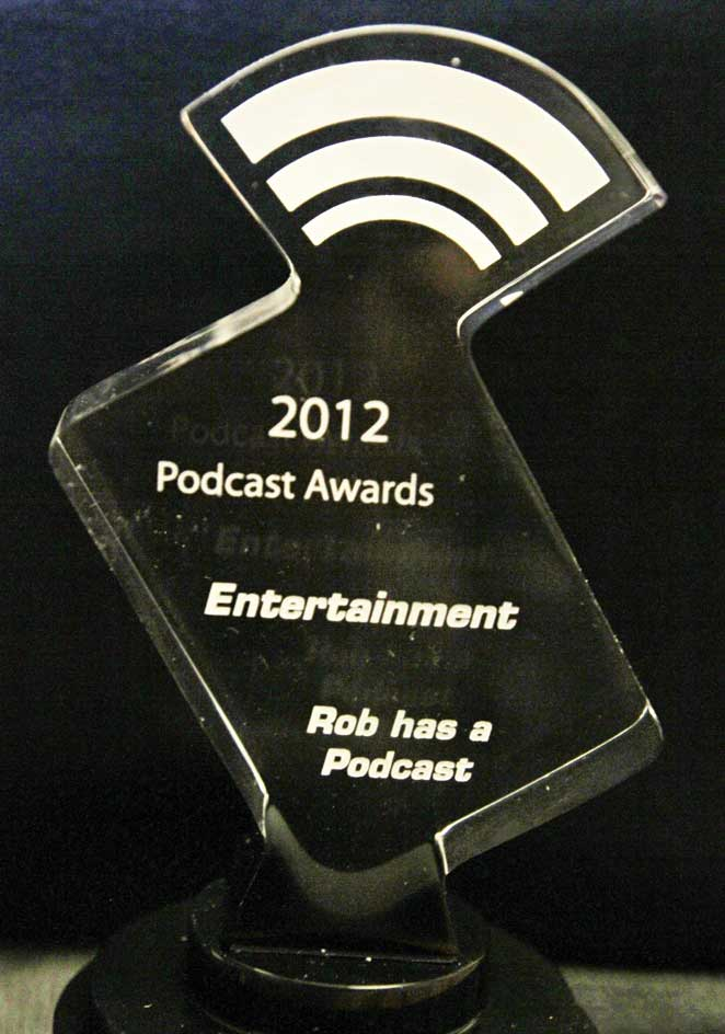 The 2012 Podcast Award for Best Entertainment Podcast for Rob Has a Podcast