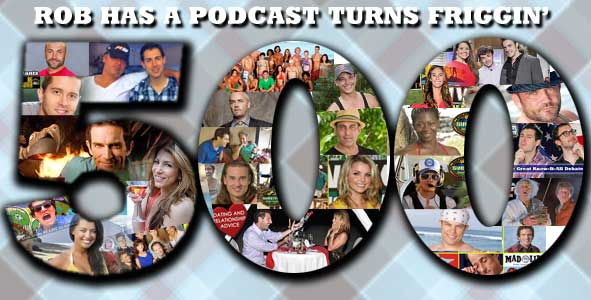 Friggin 500: Rob Has a Podcast's 500th Episode Special