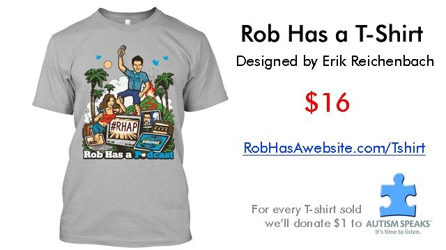 The official Rob Has a Podcast Tshirt designed by Erik Reichenbach