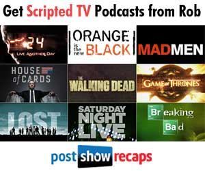 Get Scripted TV Podcasts from Rob Cesternino at PostShowRecaps.com