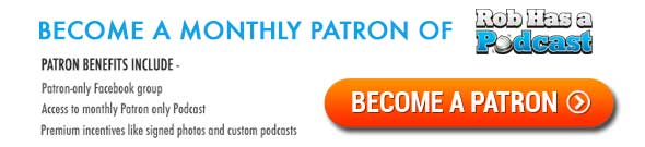 Become a Monthly Patron of Rob Has a Podcast