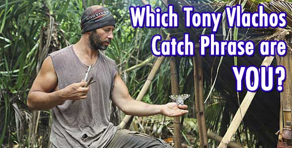 "Survivor 2014: Take the ""Which Tony Vlachos Catch Phrase are you Quiz"""