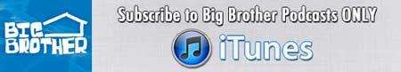 Subscribe to Big Brother Podcasts ONLY in iTunes