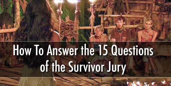 How to Answer the 15 Questions Asked by the Survivor jury