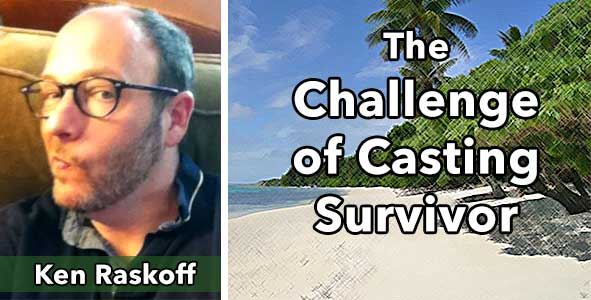 Rob Has a Casting Cast: Ken Raskoff discusses the challenges involved with Casting every season of Survivor