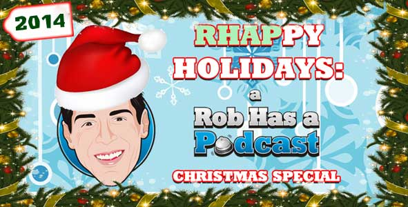RHAPpy Holidays 2014: The Rob Has a Podcast Holiday Special