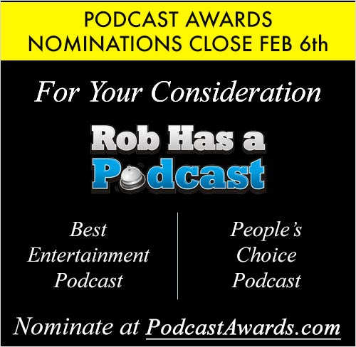 Nominate Rob Has a  Podcast for Best Entertainment & People's Choice Podcast at PodcastAwards.com