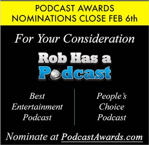 Nominate Rob Has a Podcast for this year's Podcast Awards
