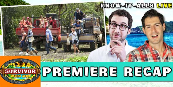 Survivor 2015: The Know-It-Alls recap the Season Premiere of Survivor Worlds Apart LIVE on February 25, 2015