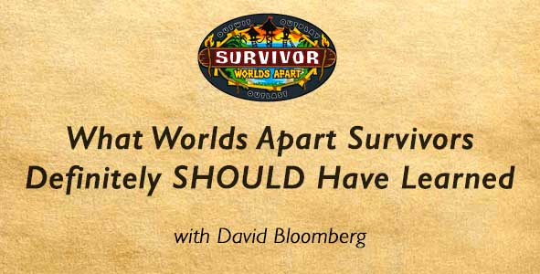 Survivor 2015: What Worlds Apart Survivors Definitely SHOULD have Learned by Now with David Bloomberg