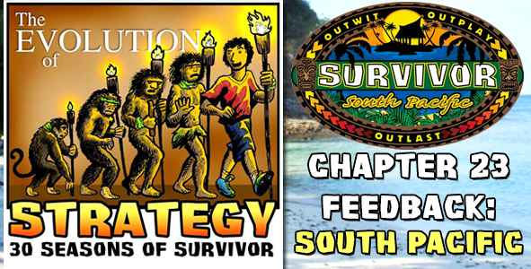 Comments and Feedback from Chapter 23 of The Evolution of Strategy Covering Survivor: South Pacific