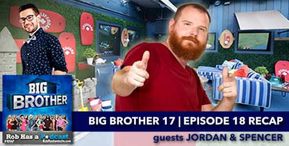 Big Brother 17 | Episode 18 Recap with Spencer Clawson