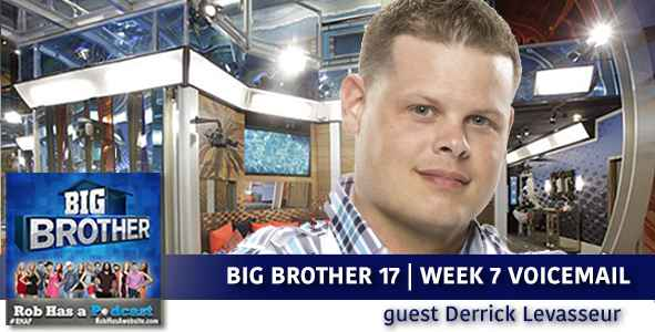 Big Brother 2015: BB17 Week 7 Voicemails with Derrick Levasseur