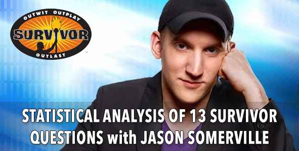 Survivor 2015: Statistical Analysis of 13 Survivor Questions from Jason Somerville