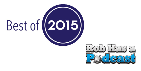 The Best of 2015 on Rob Has a Podcast