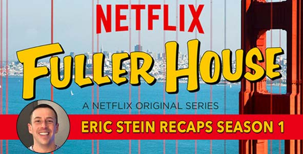 Fuller House 2016: Eric Stein Recaps all of season 1 of the Netflix series