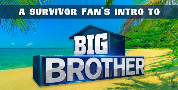 A Survivor Fan's Intro to Big Brother