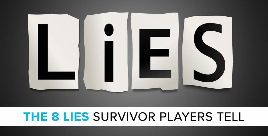 THE 8 LIES SURVIVOR PLAYERS TELL