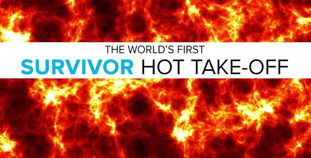 The World's First Survivor Hot Take Off