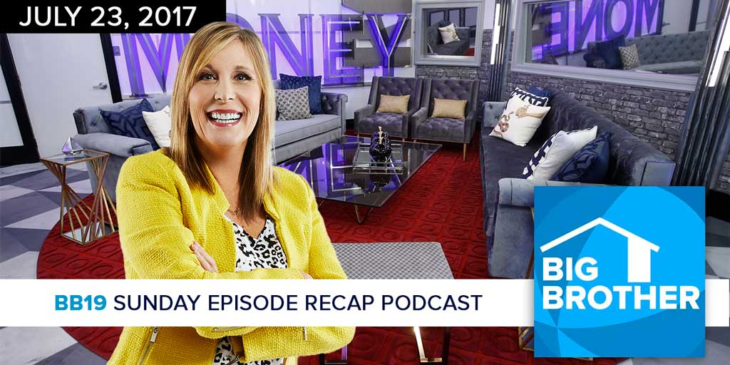 Big Brother  19 | Sunday Recap Podcast  & Live Feed Update | July 23, 2017 (Photos: CBS & GlobalTV)