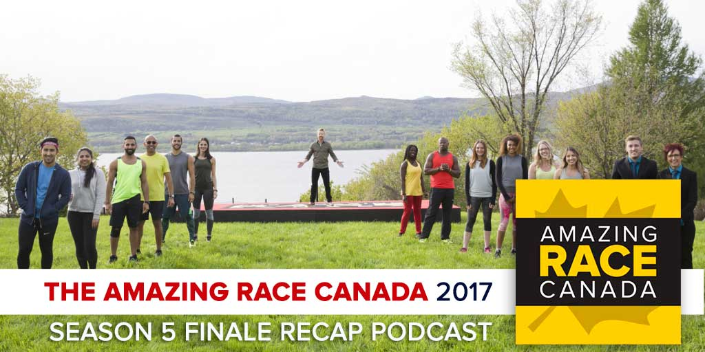 The Amazing Race Canada 2017 | Season 5 Finale Recap Podcast (Photo: CTV/Bell Media)