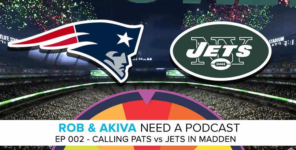 Rob & Akiva Call Play-By-Play for Patriots at Jets in Madden 2019