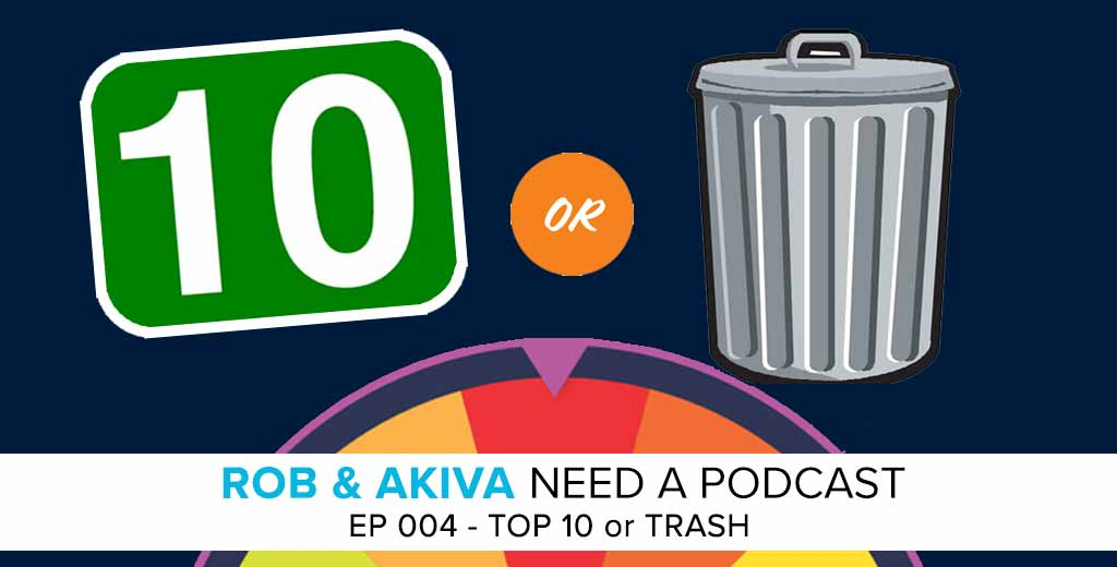 Rob & Akiva Need a Podcast #004: Top 10 or Trash?