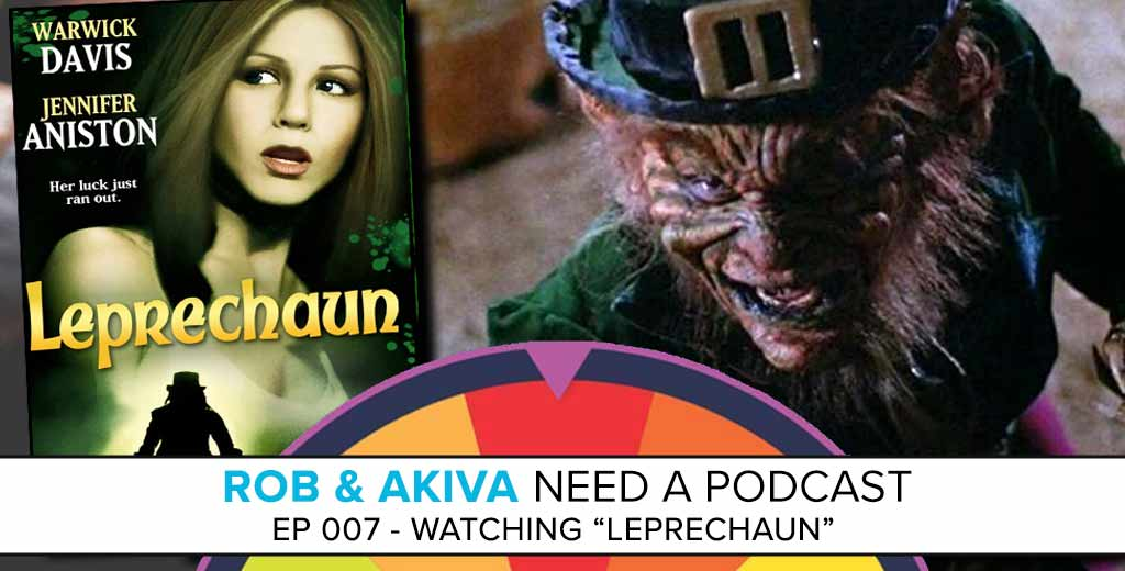 "Rob & Akiva Need a Podcast #007: Watching 1993's ""Leprechaun"""