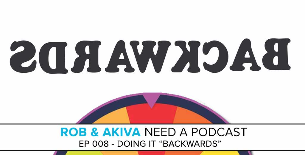 Rob & Akiva Need a Podcast #008: The Backwards Wheel Spin