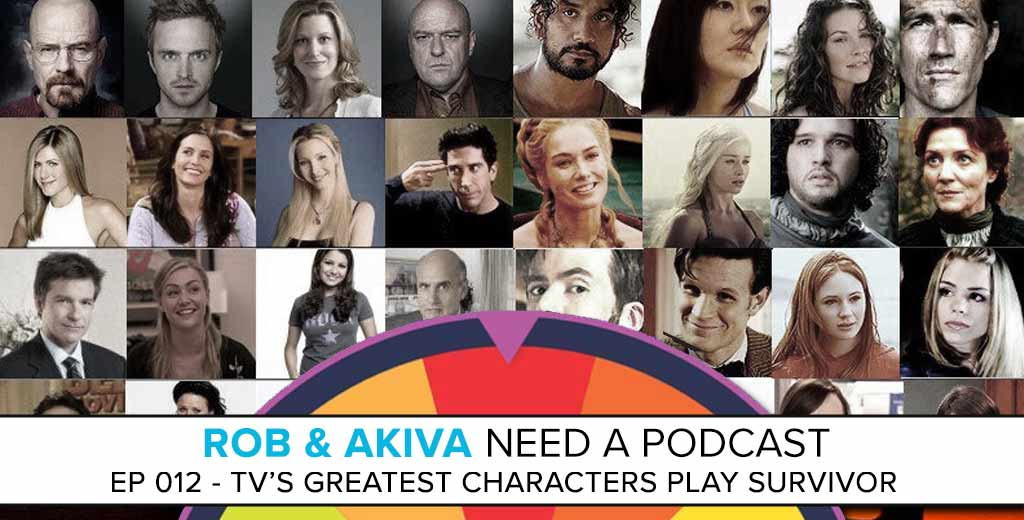 Rob & Akiva Need a Podcast #12: TV's Greatest Characters Play Survivor