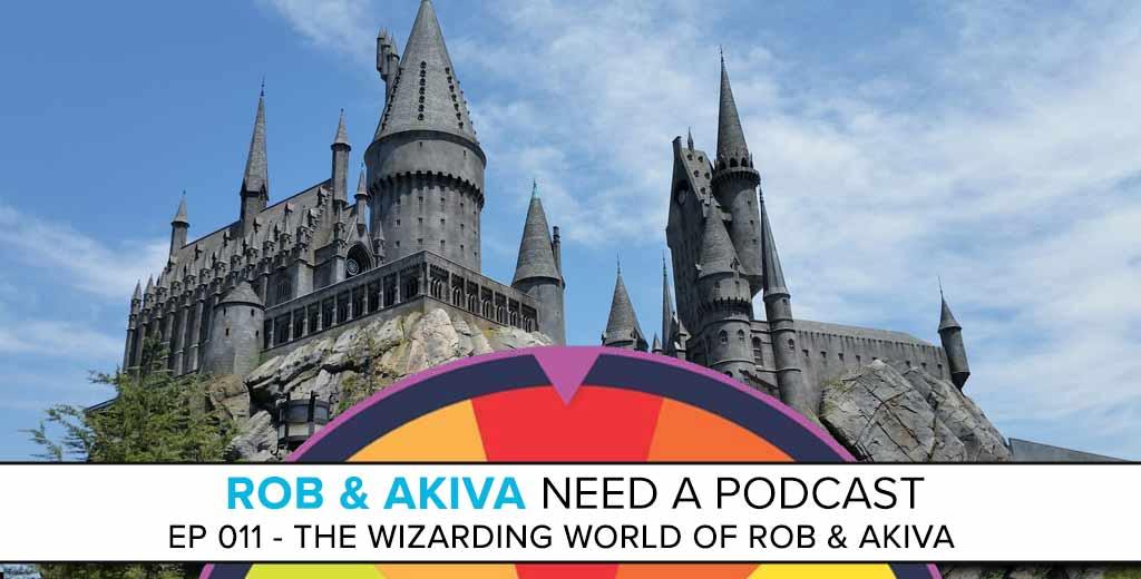 Rob & Akiva Need a Podcast #11: The Wizarding World of Rob & Akiva