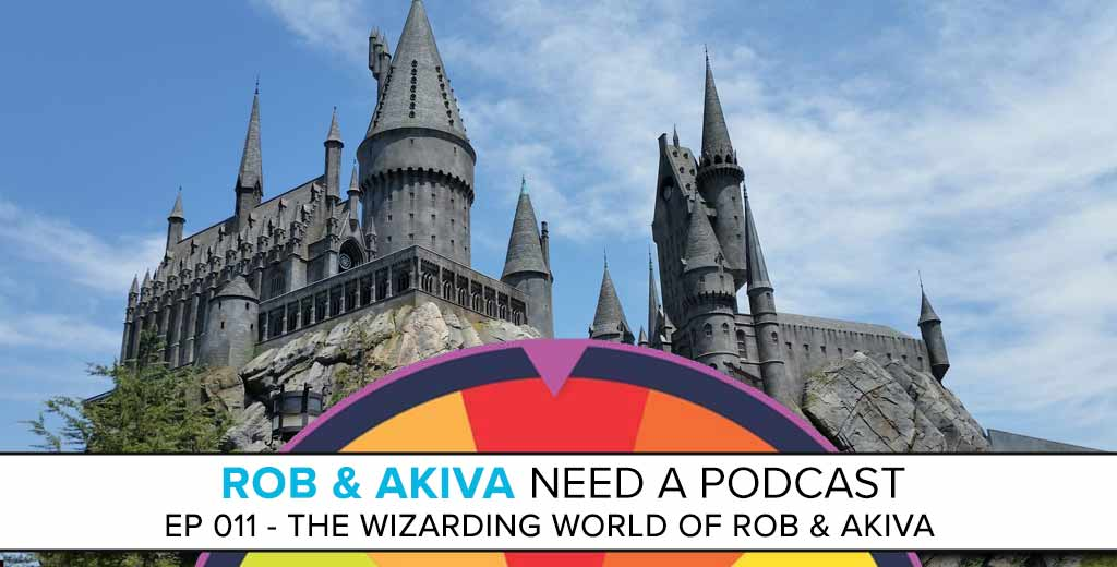 Rob & Akiva Need a Podcast #11: The Wizarding World of Rob & Akiva