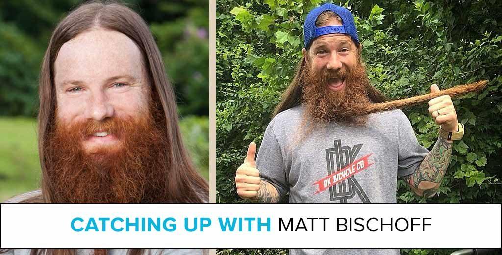 Catching Up with Matt Bischoff