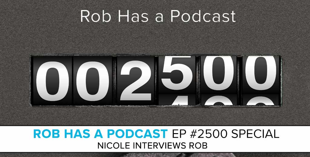 Rob Has a Podcast Ep #2500 Special