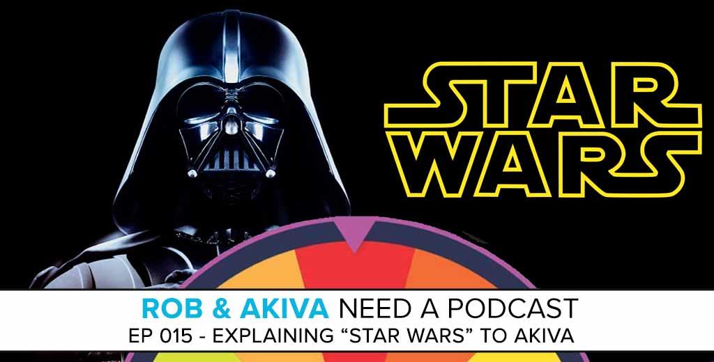 "Rob & Akiva Need a Podcast #15: Explaining ""Star Wars"" to Akiva"