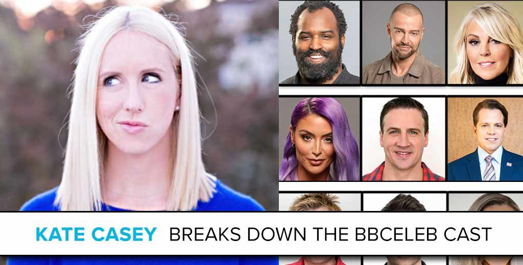 Kate Casey Breaks Down the Big Brother Celebrity Cast