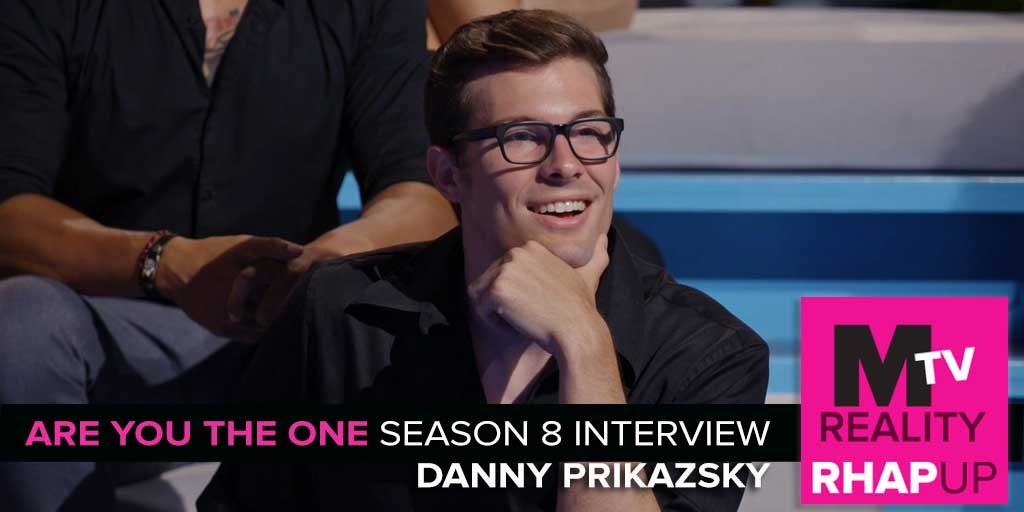 MTV Reality RHAPup | Are You The One 8 Danny Prikazsky