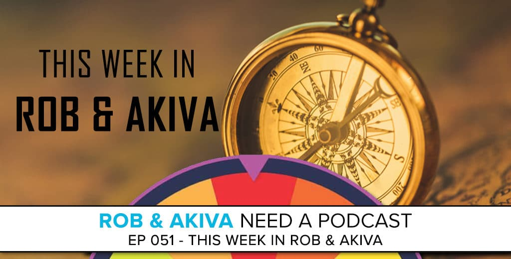This Week in Rob & Akiva