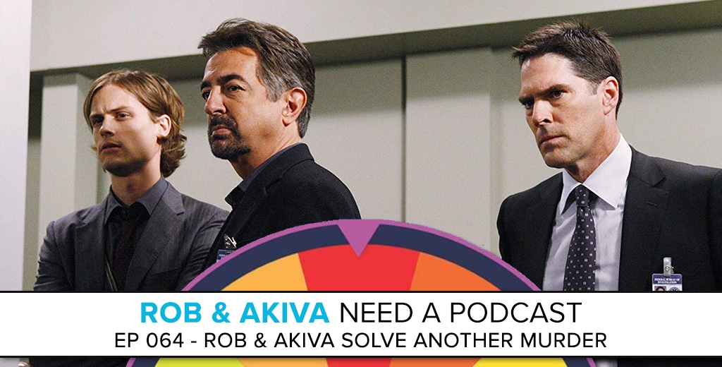 Rob & Akiva Need a Podcast #64: Rob & Akiva Solve Another Murder