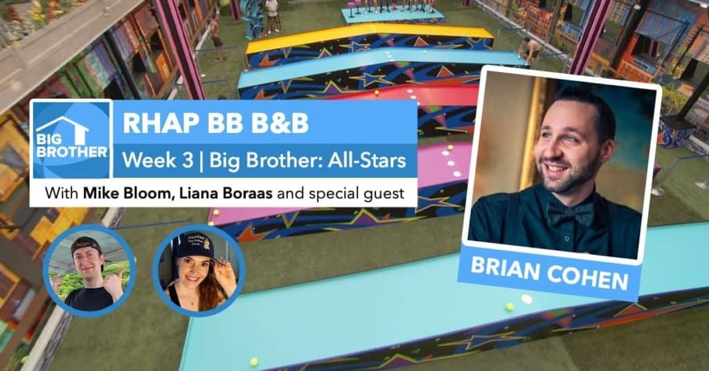 RHAP B&B with Mike Bloom and Liana Boraas | Big Brother 22 Week 3 | Brian Cohen