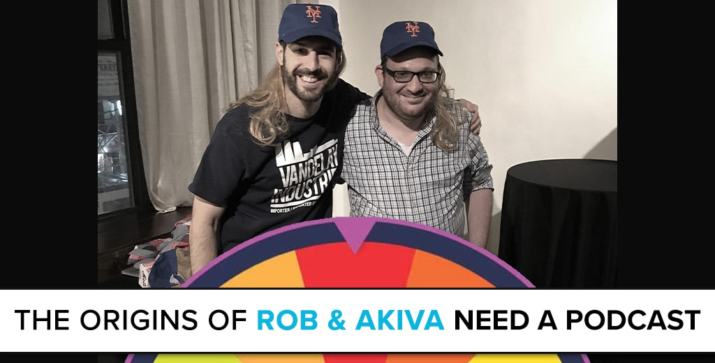 Origins of Rob & Akiva Need a Podcast
