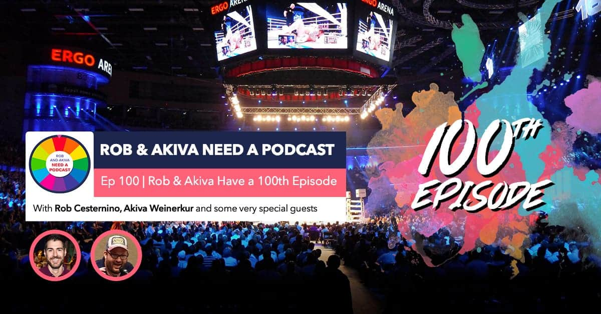 Rob & Akiva Need a Podcast #100
